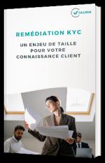 Remédiation KYC : un enjeu de taille pour votre connaissance client