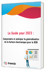 Le guide pour 2023 : Comprendre et anticiper la généralisation de la facture électronique pour le B2B