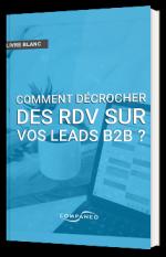 Comment décrocher des rdv sur vos leads B2B ?