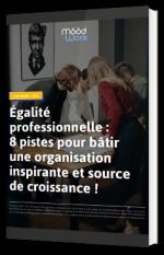 Égalité professionnelle : 8 pistes pour bâtir une organisation inspirante et source de croissance !