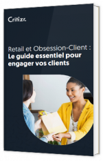 Retail et Obsession-Client : Le guide essentiel pour engager vos clients