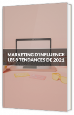 Marketing d'influence - Les tendances 2021