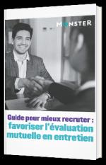 Guide pour mieux recruter : favoriser l'évaluation mutuelle en entretien