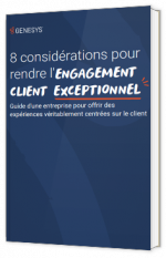 8 considérations pour rendre l'engagement client exceptionnel