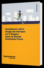 Améliorez votre image de marque en 5 étapes avec le Social Customer Care