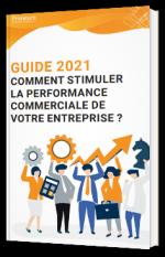 Guide 2021 Comment stimuler la performance commerciale de votre entreprise ?