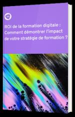 ROI de la formation digitale : Comment démontrer l'impact de votre stratégie de formation ?