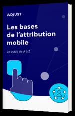 Les bases de l'attribution mobile - Le guide de A à Z