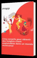 Cinq conseils pour obtenir des insights client exploitables dans un monde multicanal