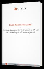 Livre Blanc Cross Canal - Comment augmenter le trafic et le CA sur un site web grâce à son magasin ?