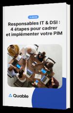 Responsables IT & DSI : 4 étapes pour cadrer et implémenter votre PIM