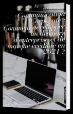 Communication Corporate : comment développer un discours d'entreprise et de marque crédible en 2021 ?