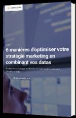 6 manières d'optimiser votre stratégie marketing en combinant vos datas