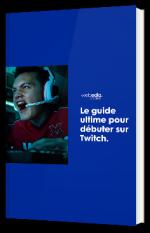 Le guide ultime pour débuter sur Twitch