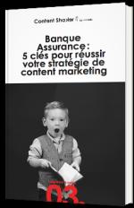 Banque Assurance : 5 clés pour réussir votre stratégie de Content Marketing