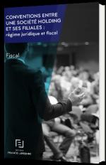 Conventions entre une société holding et ses filiales : régime juridique et fiscal