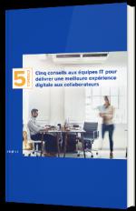 Cinq conseils aux équipes IT pour délivrer une meilleure expérience digitale aux collaborateurs